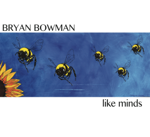 Bryan Bowman - Like Minds